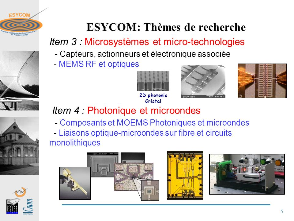 5 ESYCOM: Thèmes de recherche Item 3 : Microsystèmes et micro-technologies - Capteurs, actionneurs et électronique associée - MEMS RF et optiques Item