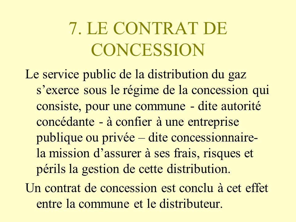 7. LE CONTRAT DE CONCESSION Le service public de la distribution du gaz sexerce sous le régime de la concession qui consiste, pour une commune - dite