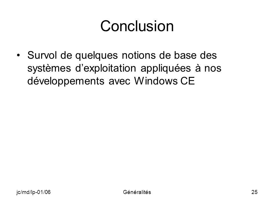 jc/md/lp-01/06Généralités25 Conclusion Survol de quelques notions de base des systèmes dexploitation appliquées à nos développements avec Windows CE