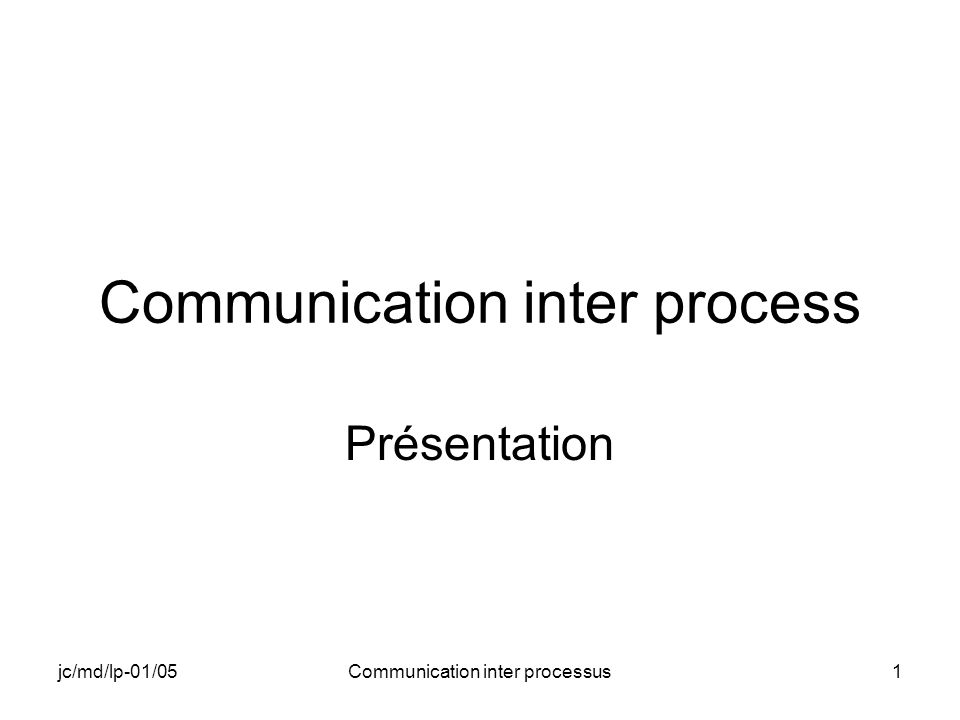 jc/md/lp-01/05Communication inter processus1 Communication inter process Présentation