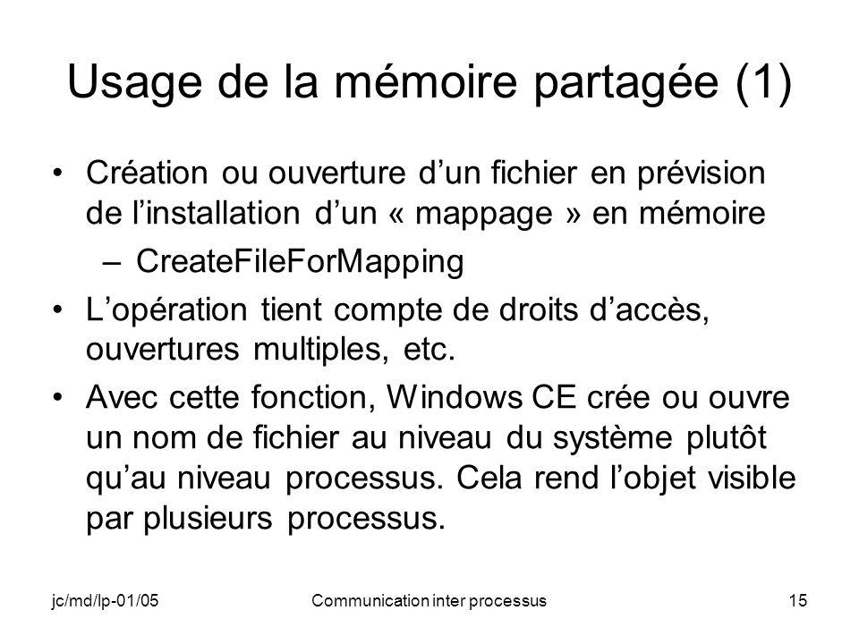 jc/md/lp-01/05Communication inter processus15 Usage de la mémoire partagée (1) Création ou ouverture dun fichier en prévision de linstallation dun « m