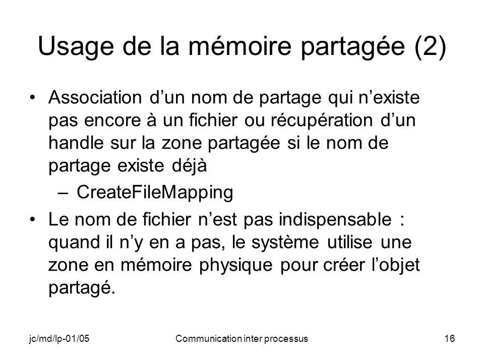 jc/md/lp-01/05Communication inter processus16 Usage de la mémoire partagée (2) Association dun nom de partage qui nexiste pas encore à un fichier ou r