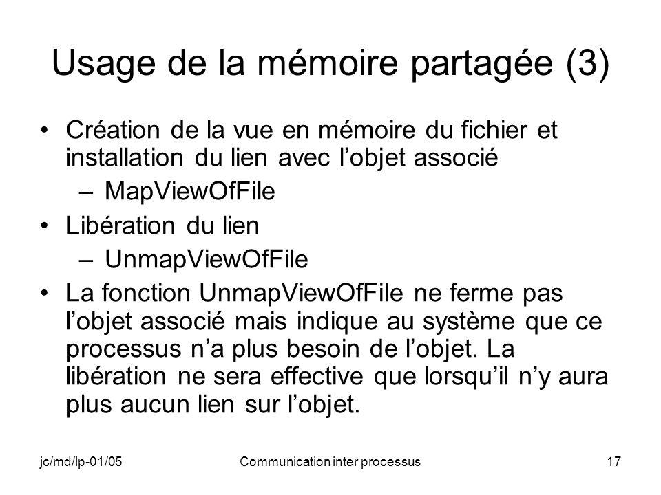 jc/md/lp-01/05Communication inter processus17 Usage de la mémoire partagée (3) Création de la vue en mémoire du fichier et installation du lien avec l