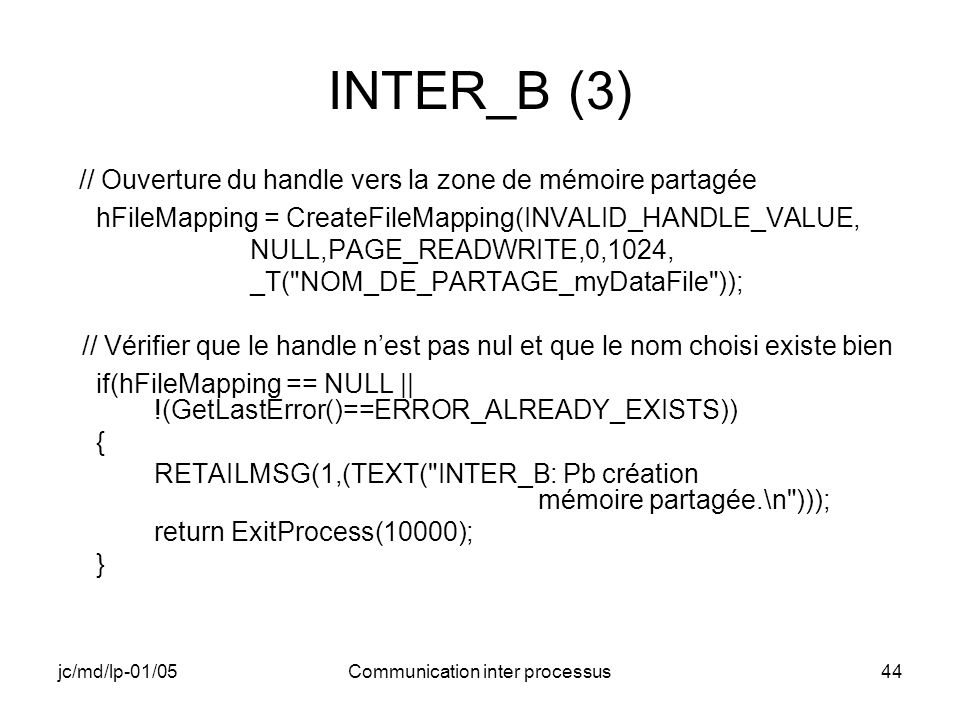 jc/md/lp-01/05Communication inter processus44 INTER_B (3) // Ouverture du handle vers la zone de mémoire partagée hFileMapping = CreateFileMapping(INV
