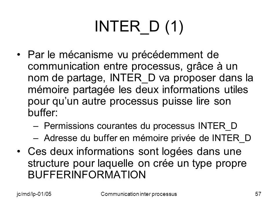 jc/md/lp-01/05Communication inter processus57 INTER_D (1) Par le mécanisme vu précédemment de communication entre processus, grâce à un nom de partage