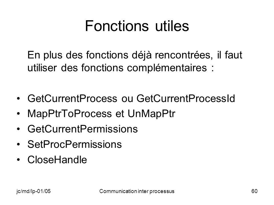 jc/md/lp-01/05Communication inter processus60 Fonctions utiles En plus des fonctions déjà rencontrées, il faut utiliser des fonctions complémentaires