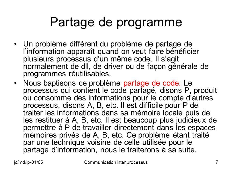 jc/md/lp-01/05Communication inter processus7 Partage de programme Un problème différent du problème de partage de linformation apparaît quand on veut
