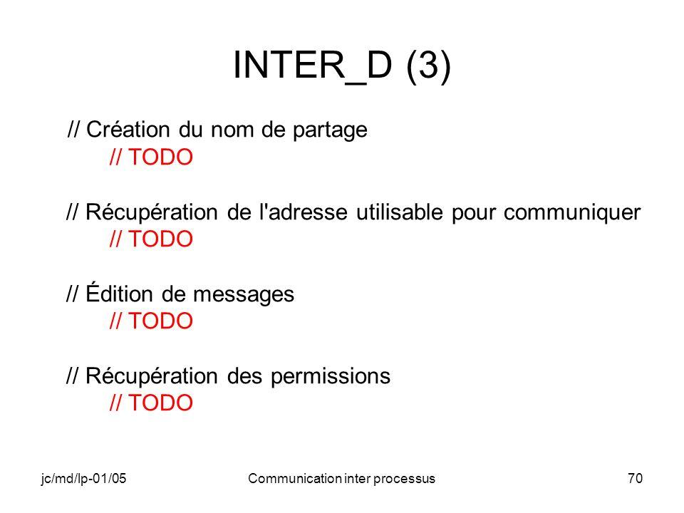 jc/md/lp-01/05Communication inter processus70 INTER_D (3) // Création du nom de partage // TODO // Récupération de l'adresse utilisable pour communiqu