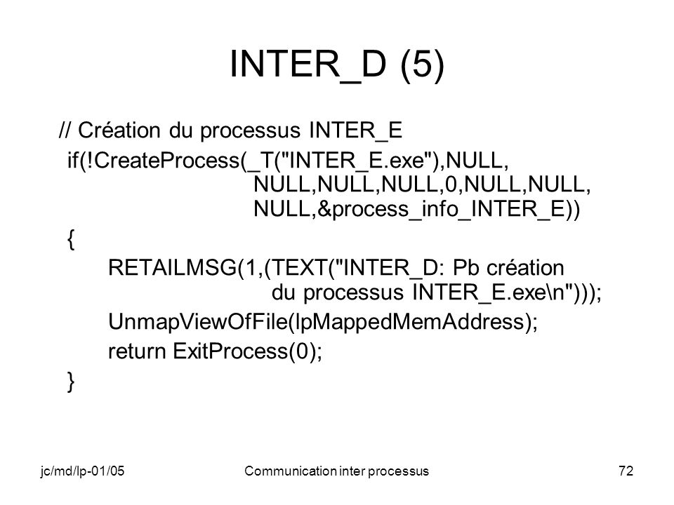 jc/md/lp-01/05Communication inter processus72 INTER_D (5) // Création du processus INTER_E if(!CreateProcess(_T(