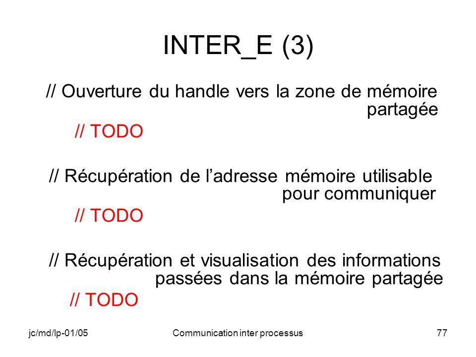 jc/md/lp-01/05Communication inter processus77 INTER_E (3) // Ouverture du handle vers la zone de mémoire partagée // TODO // Récupération de ladresse