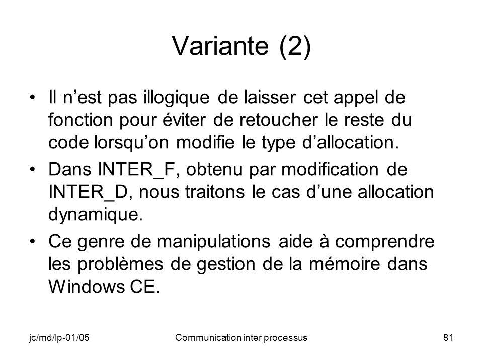 jc/md/lp-01/05Communication inter processus81 Variante (2) Il nest pas illogique de laisser cet appel de fonction pour éviter de retoucher le reste du