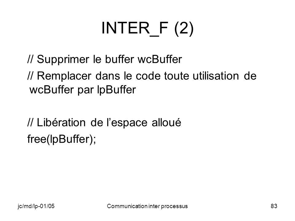 jc/md/lp-01/05Communication inter processus83 INTER_F (2) // Supprimer le buffer wcBuffer // Remplacer dans le code toute utilisation de wcBuffer par