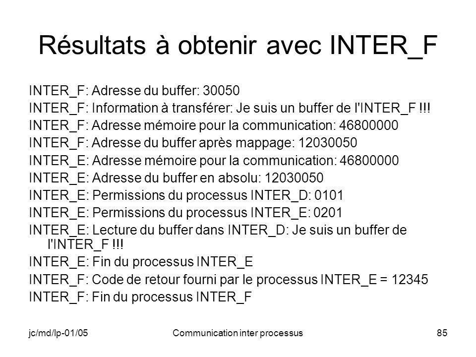 jc/md/lp-01/05Communication inter processus85 Résultats à obtenir avec INTER_F INTER_F: Adresse du buffer: 30050 INTER_F: Information à transférer: Je