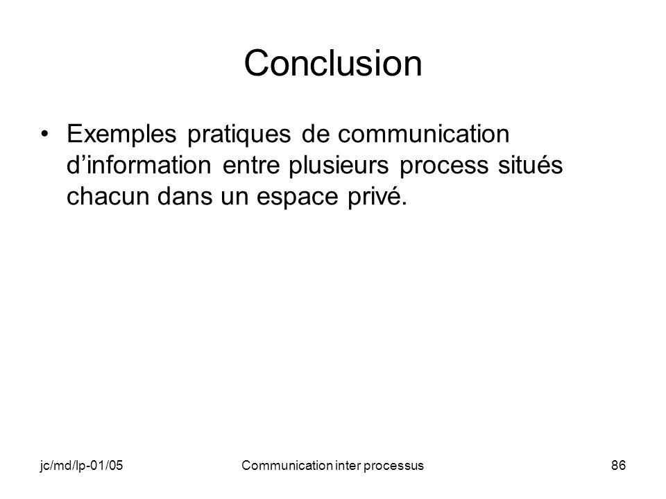 jc/md/lp-01/05Communication inter processus86 Conclusion Exemples pratiques de communication dinformation entre plusieurs process situés chacun dans u