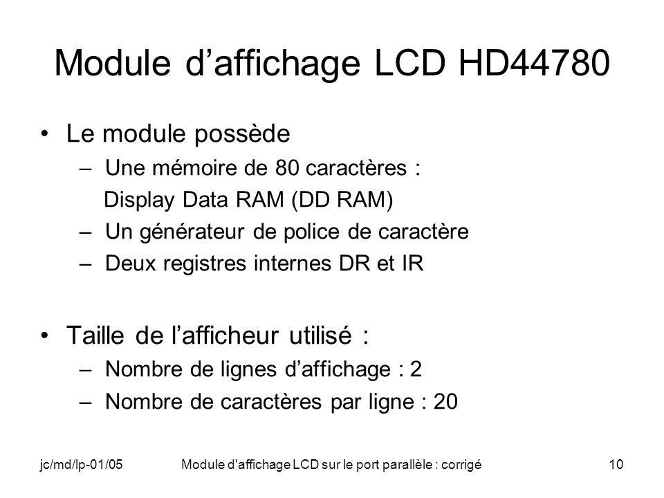 jc/md/lp-01/05Module d'affichage LCD sur le port parallèle : corrigé10 Module daffichage LCD HD44780 Le module possède –Une mémoire de 80 caractères :
