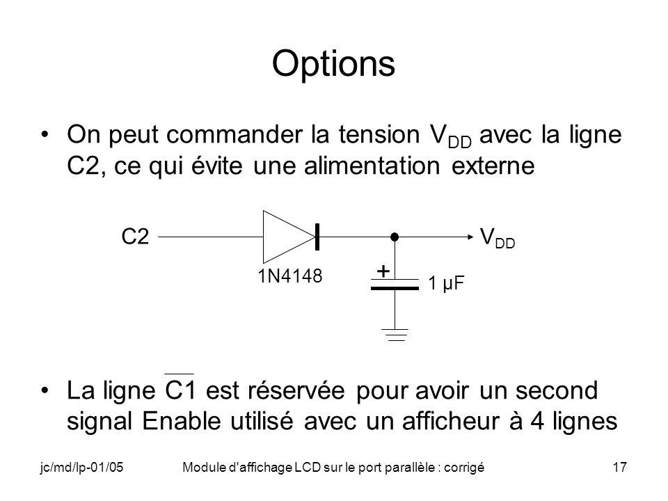 jc/md/lp-01/05Module d'affichage LCD sur le port parallèle : corrigé17 Options On peut commander la tension V DD avec la ligne C2, ce qui évite une al