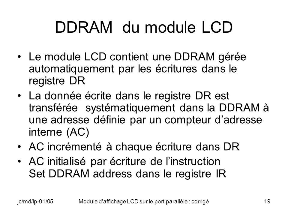 jc/md/lp-01/05Module d'affichage LCD sur le port parallèle : corrigé19 DDRAM du module LCD Le module LCD contient une DDRAM gérée automatiquement par