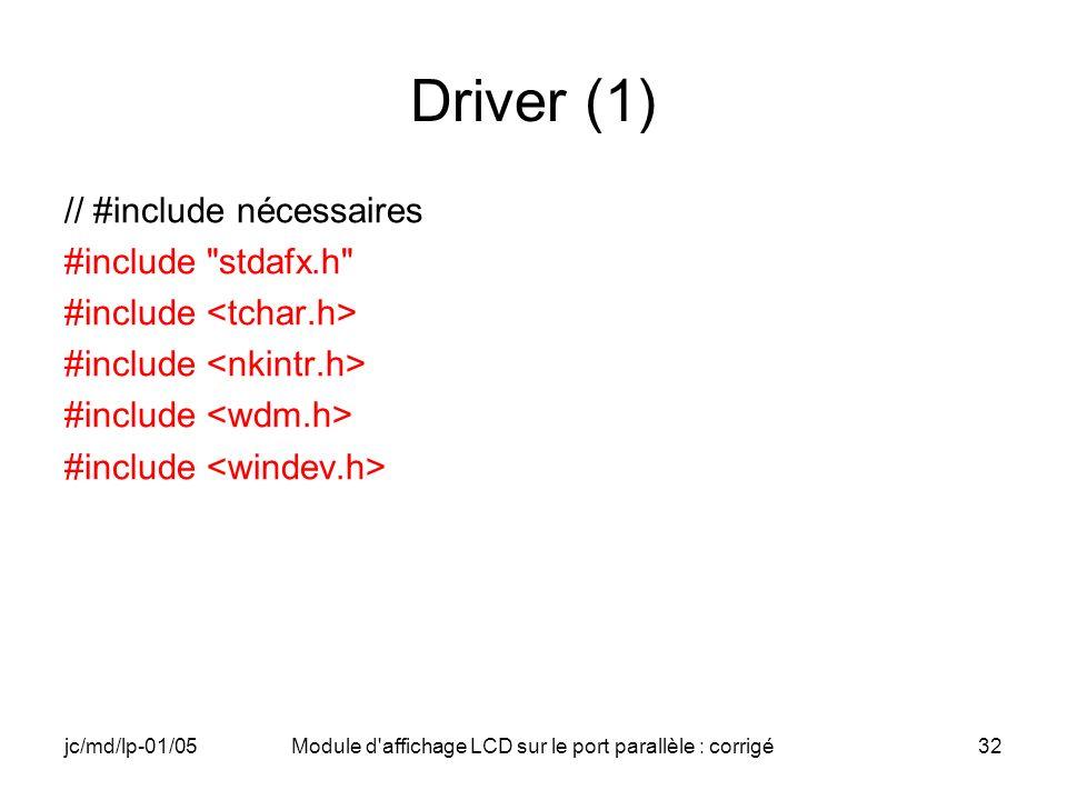 jc/md/lp-01/05Module d'affichage LCD sur le port parallèle : corrigé32 Driver (1) // #include nécessaires #include