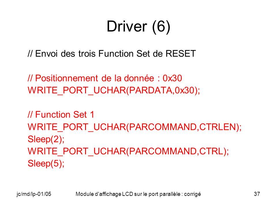 jc/md/lp-01/05Module d'affichage LCD sur le port parallèle : corrigé37 Driver (6) // Envoi des trois Function Set de RESET // Positionnement de la don