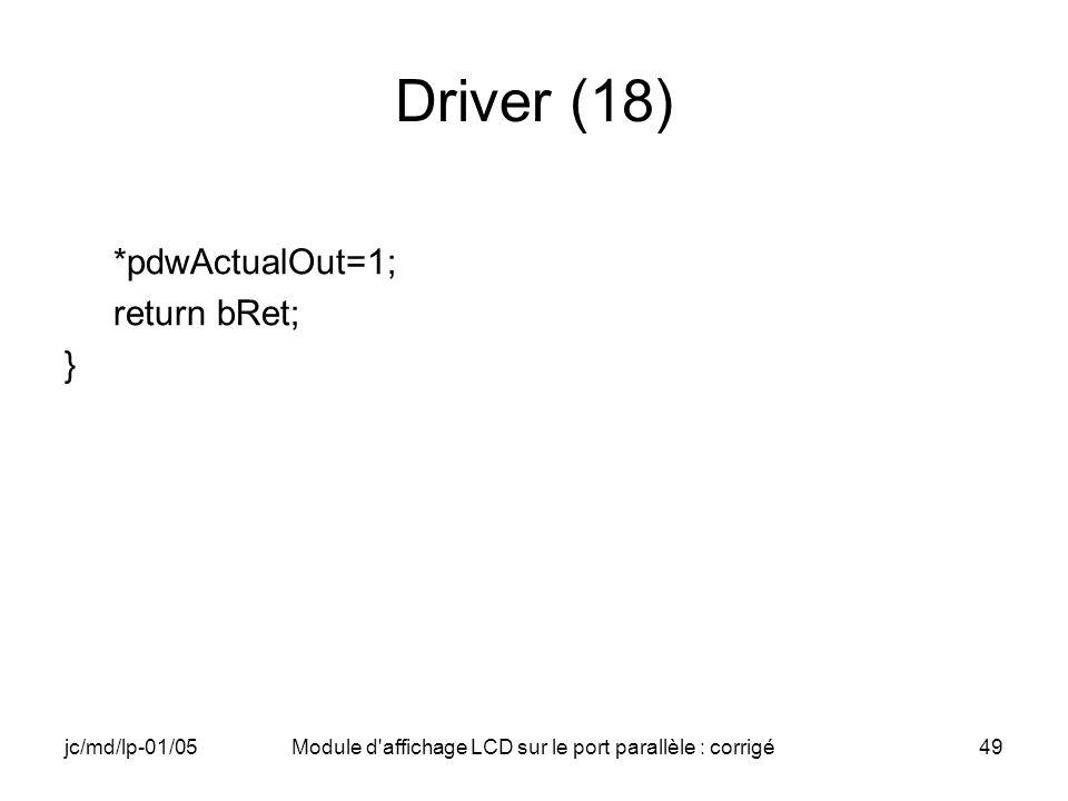 jc/md/lp-01/05Module d'affichage LCD sur le port parallèle : corrigé49 Driver (18) *pdwActualOut=1; return bRet; }