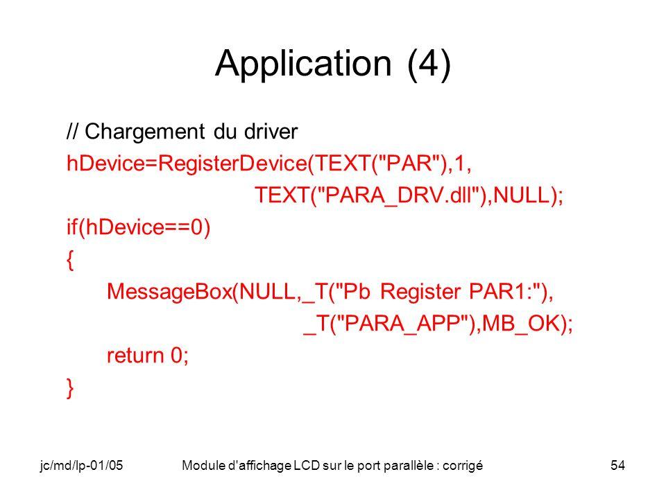 jc/md/lp-01/05Module d'affichage LCD sur le port parallèle : corrigé54 Application (4) // Chargement du driver hDevice=RegisterDevice(TEXT(