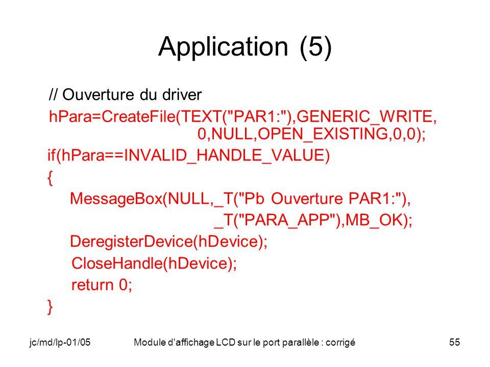jc/md/lp-01/05Module d'affichage LCD sur le port parallèle : corrigé55 Application (5) // Ouverture du driver hPara=CreateFile(TEXT(