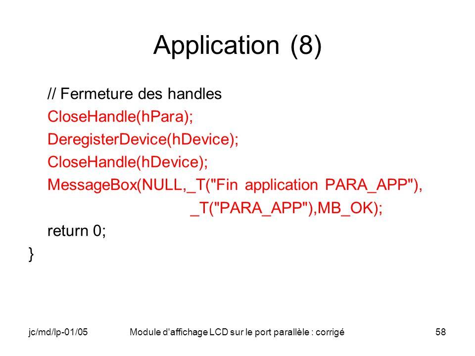 jc/md/lp-01/05Module d'affichage LCD sur le port parallèle : corrigé58 Application (8) // Fermeture des handles CloseHandle(hPara); DeregisterDevice(h