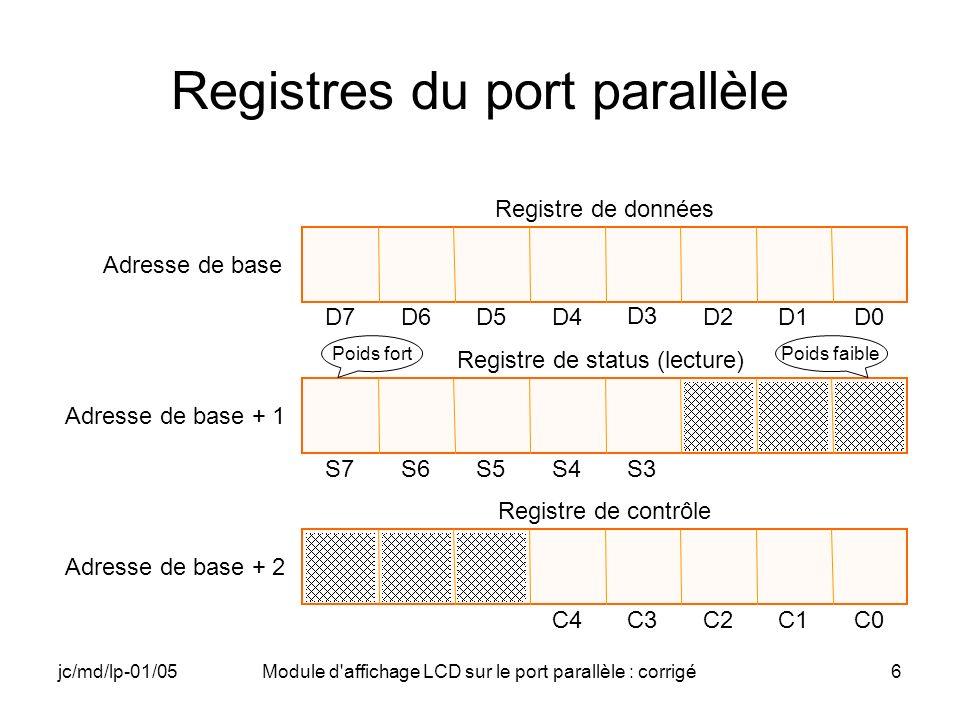 jc/md/lp-01/05Module d affichage LCD sur le port parallèle : corrigé37 Driver (6) // Envoi des trois Function Set de RESET // Positionnement de la donnée : 0x30 WRITE_PORT_UCHAR(PARDATA,0x30); // Function Set 1 WRITE_PORT_UCHAR(PARCOMMAND,CTRLEN); Sleep(2); WRITE_PORT_UCHAR(PARCOMMAND,CTRL); Sleep(5);