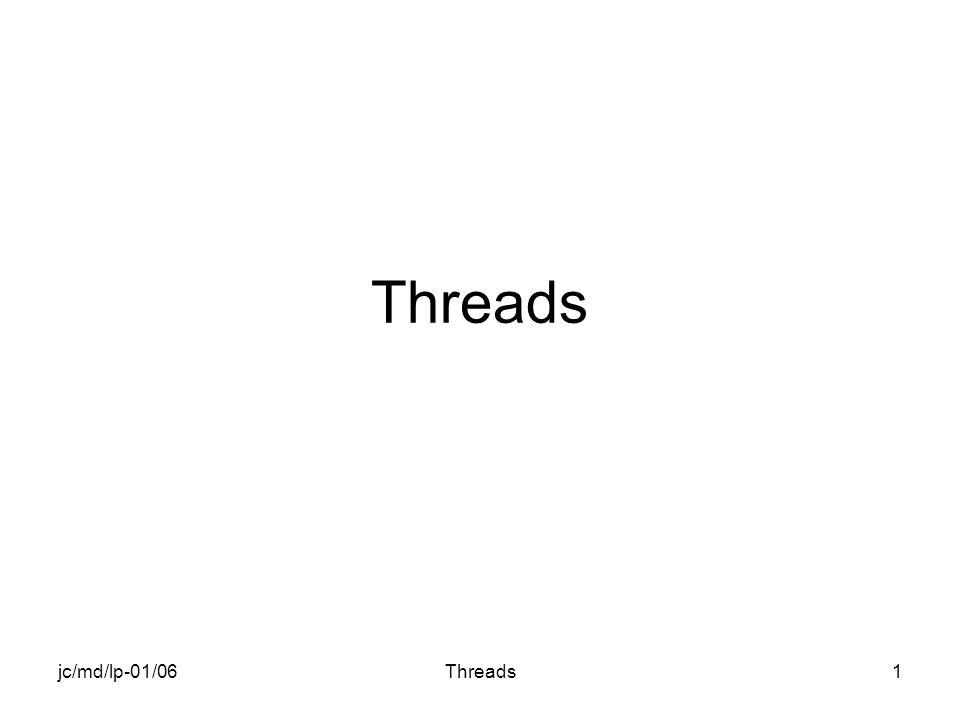 jc/md/lp-01/06Threads12 Génération de lapplication Fonction main THREAD1.cpp –Ouverture du fichier –Insertion du code de main Fonction A_MAIN –Insertion dun nouveau fichier THREAD1fonc.cpp dans le projet –Ouverture du fichier –Insertion du code de la fonction Compilation des fichiers.cpp Génération de lexécutable.exe