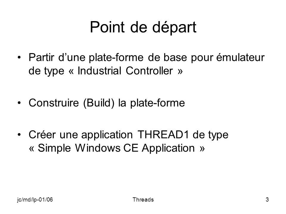 jc/md/lp-01/06Threads3 Point de départ Partir dune plate-forme de base pour émulateur de type « Industrial Controller » Construire (Build) la plate-fo