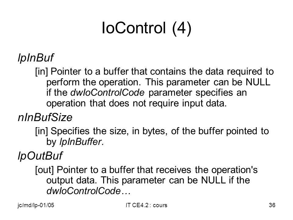 jc/md/lp-01/05IT CE4.2 : cours35 IoControl (3) Parameters dwInst [in] Value that identifies the instance of the ISR handler. dwIoControlCode [in] Spec