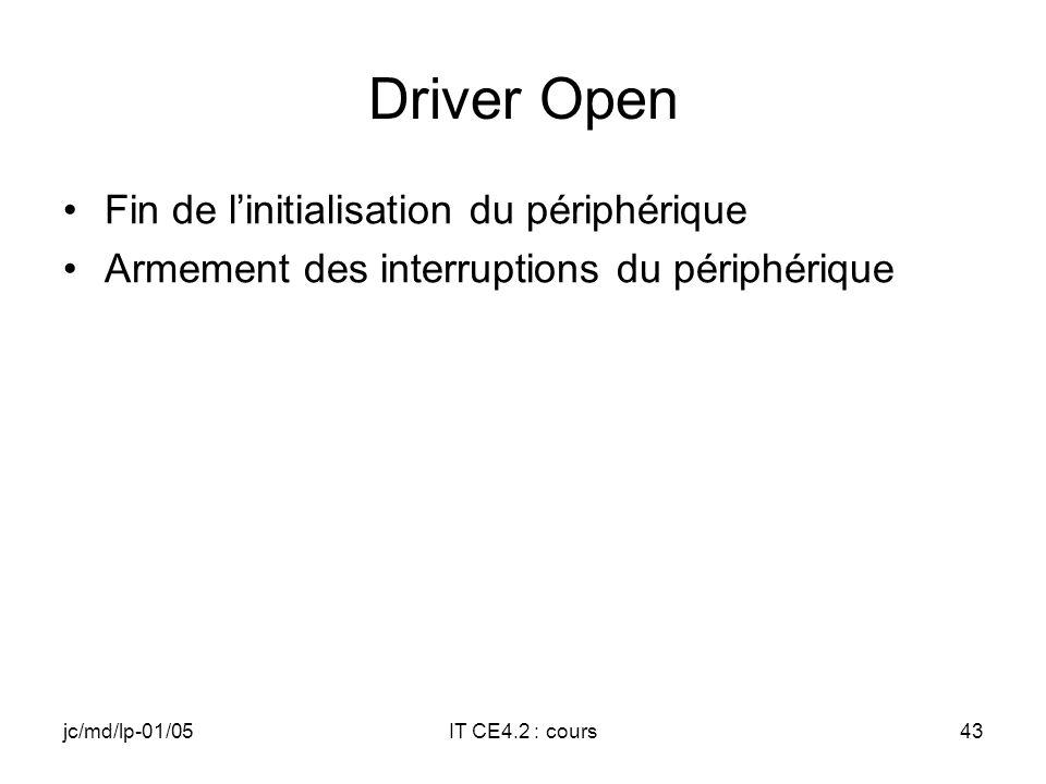 jc/md/lp-01/05IT CE4.2 : cours42 Driver Deinit Signaler larrêt du driver à lIST (flag Abort) Inhiber (Disable) le niveau dIT Fermeture de tous les handles ouverts