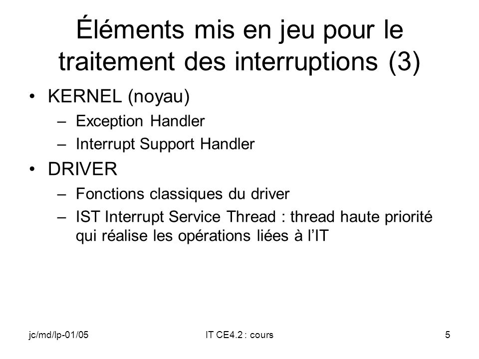 jc/md/lp-01/05IT CE4.2 : cours65 Initialisation de TTYIST_Data Exemple: TTTYIST_ Data.hThread = hThr; TTTYIST_ Data.sysIntr = SYSINTR_A_MOI; TTTYIST_ Data.hEvent = ISTEvent; TTTYIST_ Data.abort = FALSE;