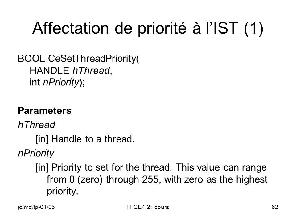 jc/md/lp-01/05IT CE4.2 : cours61 Inhibition (Disable) de lIT VOID InterruptDisable( DWORD idInt ); Parameters idInt [in] Identifier of an interrupt. R