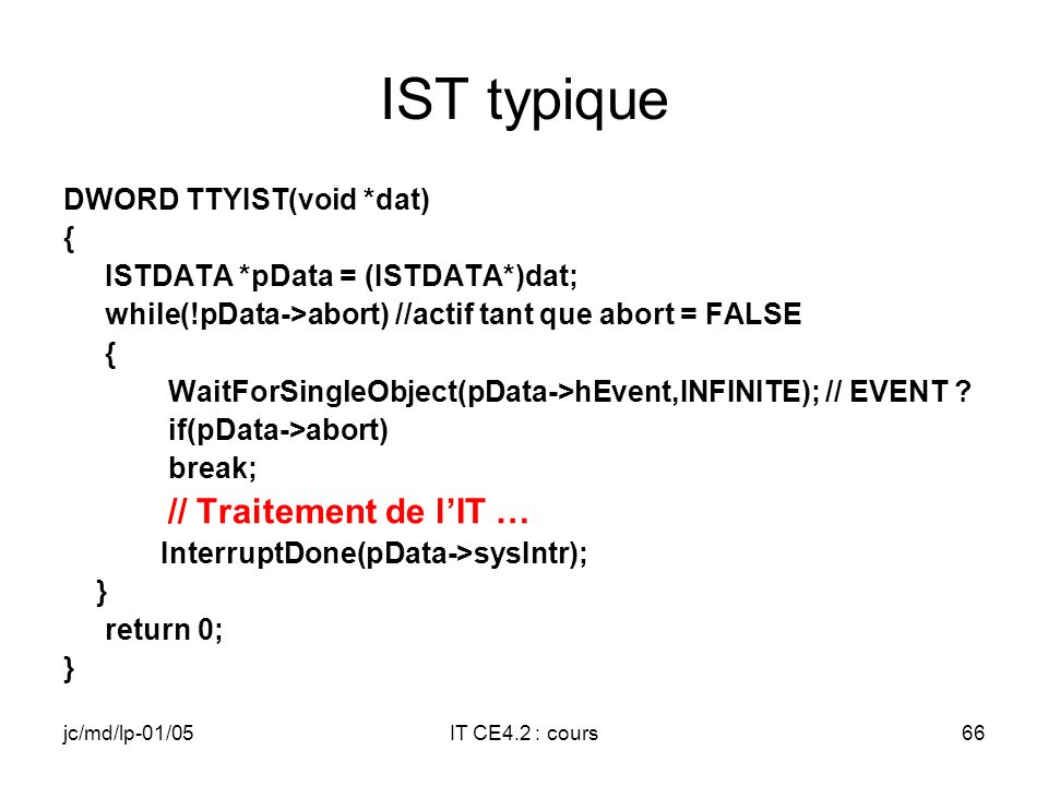 jc/md/lp-01/05IT CE4.2 : cours65 Initialisation de TTYIST_Data Exemple: TTTYIST_ Data.hThread = hThr; TTTYIST_ Data.sysIntr = SYSINTR_A_MOI; TTTYIST_