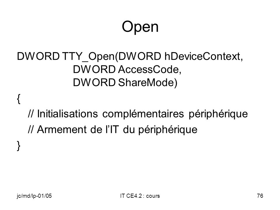 jc/md/lp-01/05IT CE4.2 : cours75 Deinit BOOL TTY_Deinit(DWORD hDeviceContext) { // Mise du flag abort à TRUE pour arrêter l'IST // Inhibition de lIT l