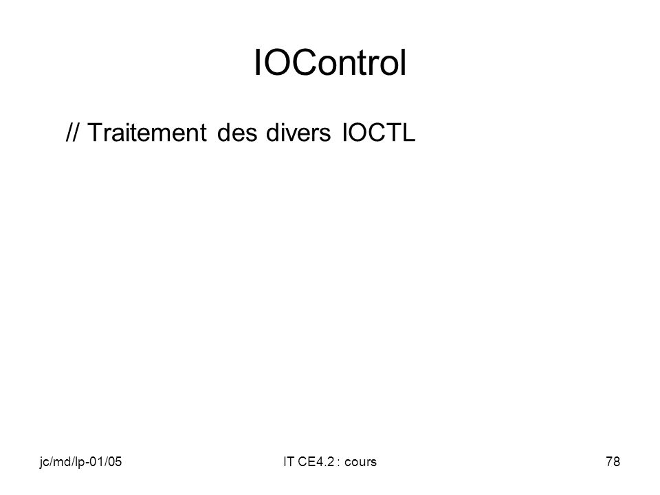jc/md/lp-01/05IT CE4.2 : cours77 Close BOOL TTY_Close(DWORD hOpenContext) { // Inhibition de lIT périphérique }