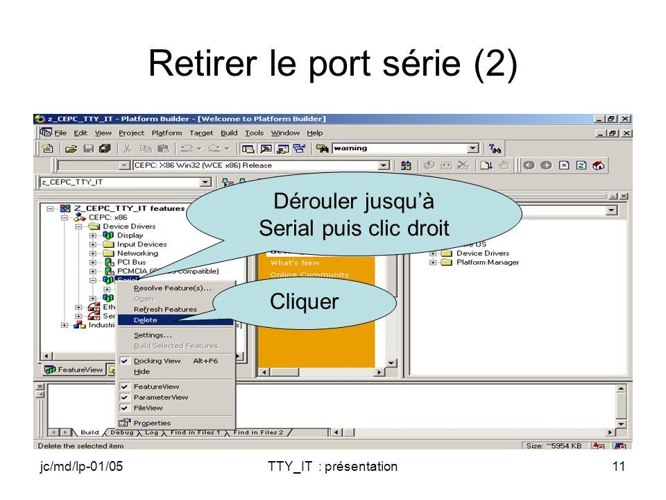 jc/md/lp-01/05TTY_IT : présentation11 Retirer le port série (2) Dérouler jusquà Serial puis clic droit Cliquer