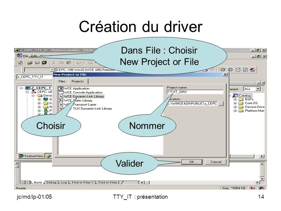 jc/md/lp-01/05TTY_IT : présentation14 Création du driver Dans File : Choisir New Project or File Nommer Choisir Valider