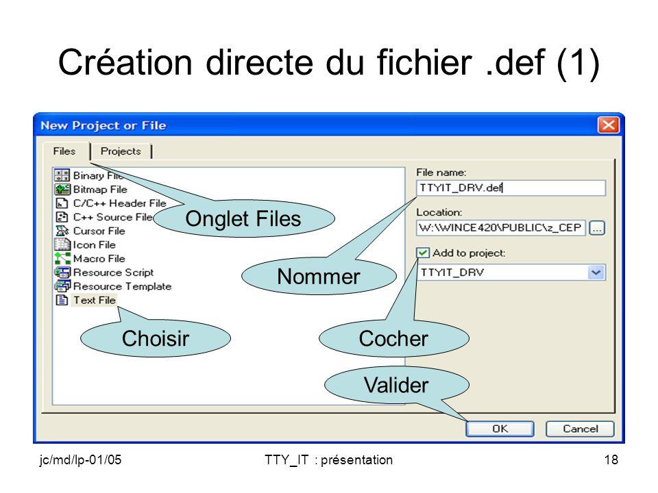 jc/md/lp-01/05TTY_IT : présentation18 Création directe du fichier.def (1) Onglet Files Nommer Cocher Valider Choisir
