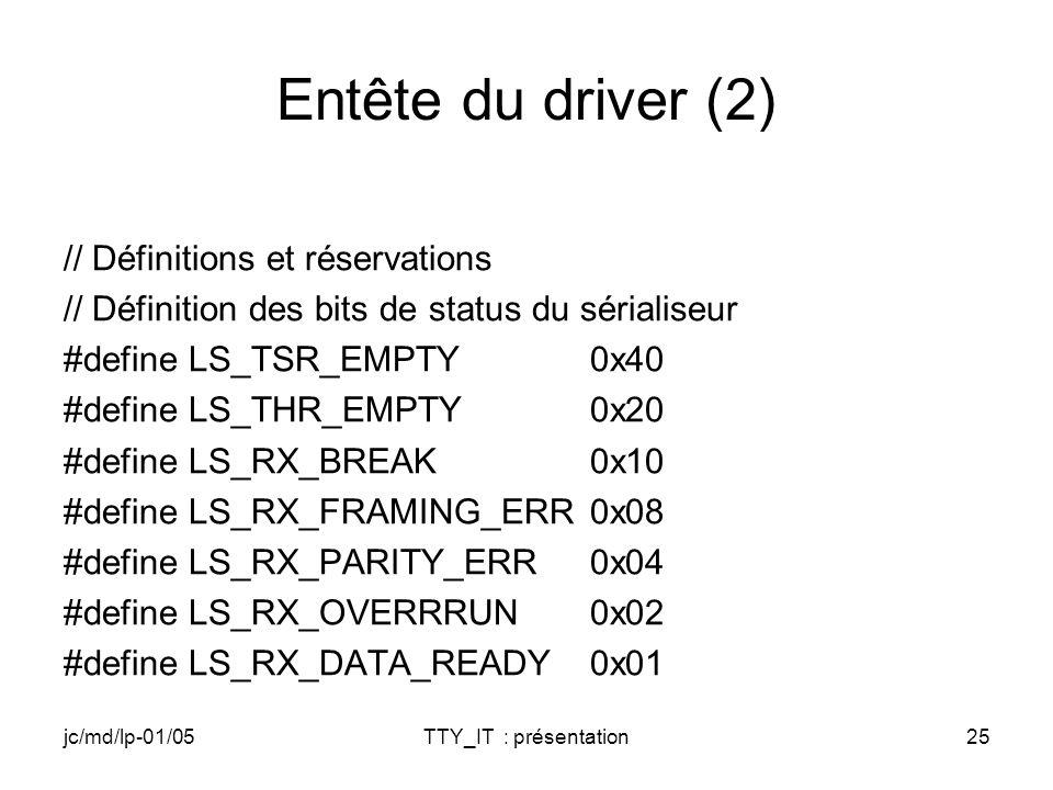 jc/md/lp-01/05TTY_IT : présentation25 Entête du driver (2) // Définitions et réservations // Définition des bits de status du sérialiseur #define LS_T
