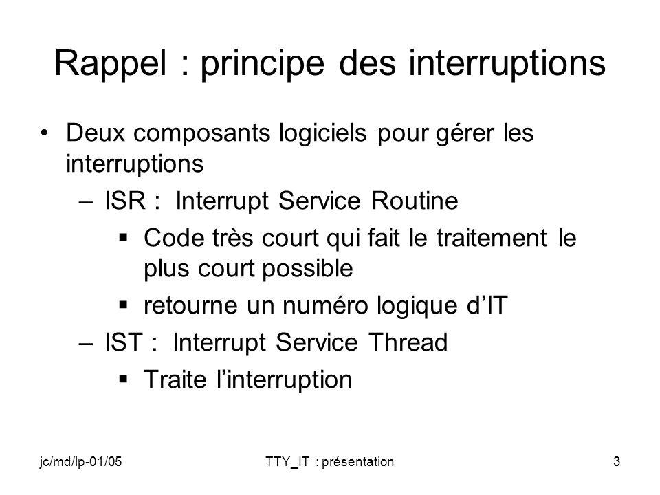 jc/md/lp-01/05TTY_IT : présentation54 ISR (4) case IOCTL_VAL_SYSINTR: // TODO: Récupérer la valeur de // dwSYSINTR_A_Moi break; }// Fin switch // Informe lapplication quun caractère a été lu *pBytesReturned = 1; return TRUE; }// Fin IOControl