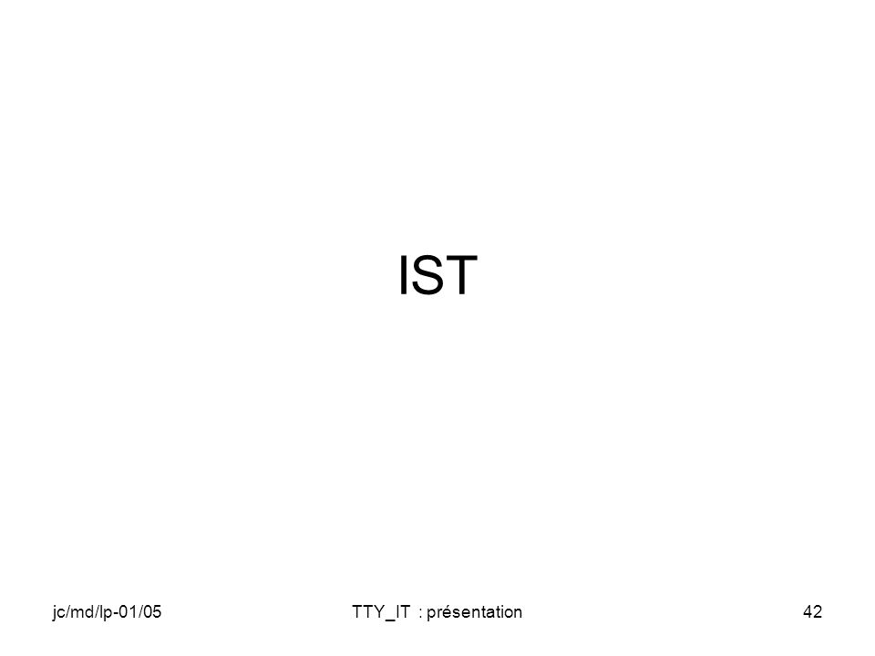 jc/md/lp-01/05TTY_IT : présentation42 IST