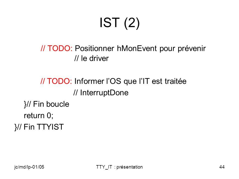 jc/md/lp-01/05TTY_IT : présentation44 IST (2) // TODO: Positionner hMonEvent pour prévenir // le driver // TODO: Informer lOS que lIT est traitée // InterruptDone }// Fin boucle return 0; }// Fin TTYIST