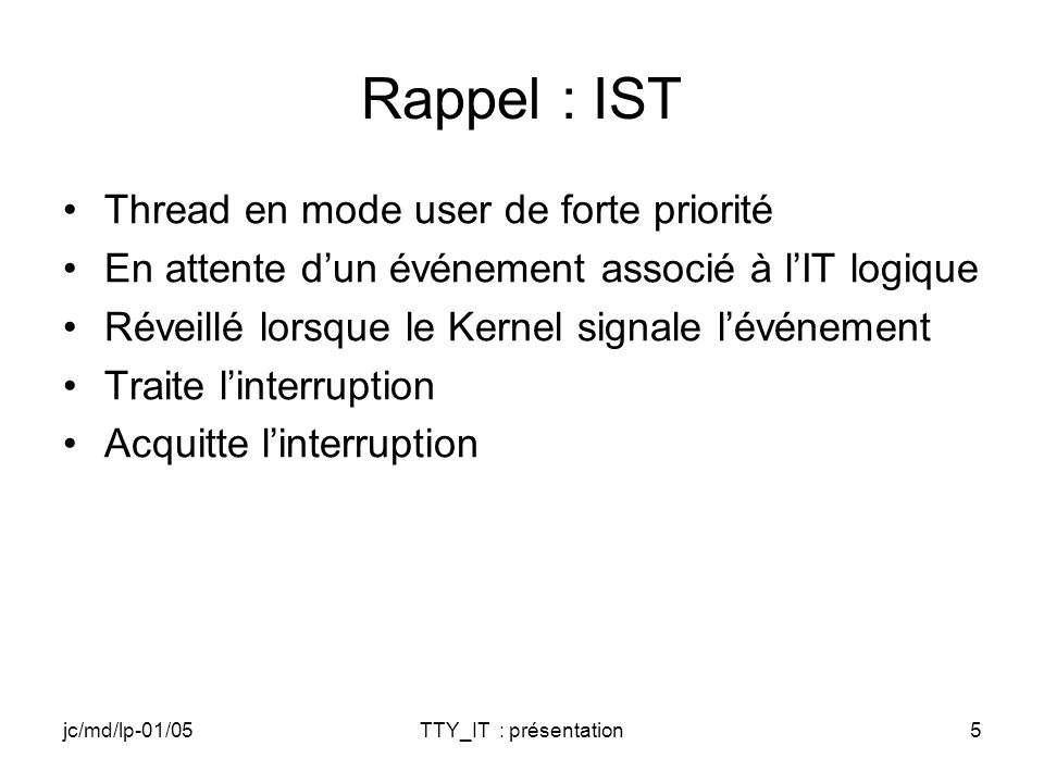 jc/md/lp-01/05TTY_IT : présentation36 TTY_Open DWORD TTY_Open(DWORD hDeviceContext, DWORD AccessCode, DWORD ShareMode) { // TODO: Initialisations complémentaires du périphérique // TODO: Vidage du buffer de réception si nécessaire // TODO: Autoriser l IT Receiver Ready return !0; }// Fin TTY_Open