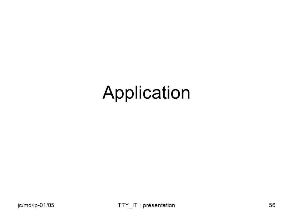 jc/md/lp-01/05TTY_IT : présentation56 Application