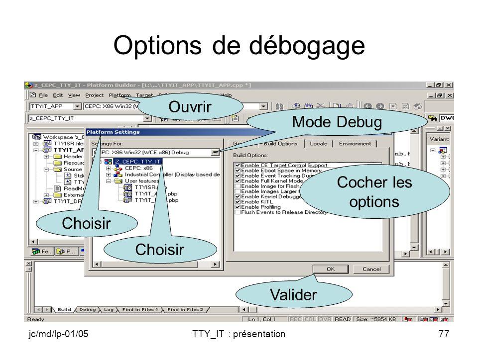 jc/md/lp-01/05TTY_IT : présentation77 Options de débogage Choisir Ouvrir Mode Debug Choisir Valider Cocher les options