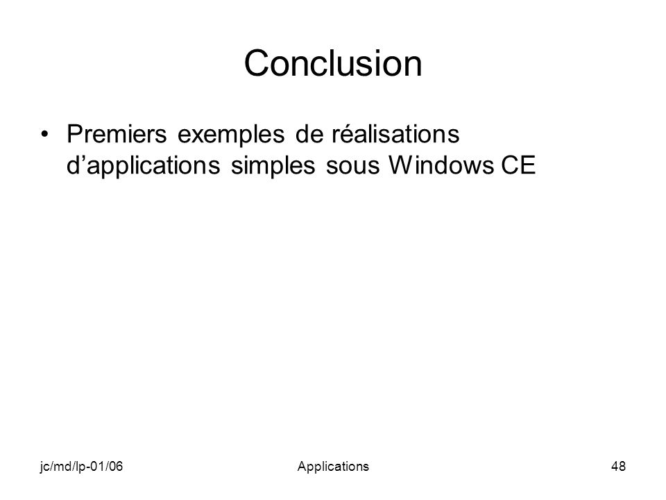 jc/md/lp-01/06Applications48 Conclusion Premiers exemples de réalisations dapplications simples sous Windows CE