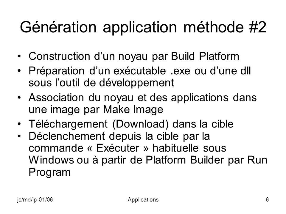 jc/md/lp-01/06Applications7 Génération (build) : méthode #2 Application ou driver Noyau Noyau & Application Image Mémoire Make Image Téléchargement Application ou driver Noyau Build.exe.dll Build Platform