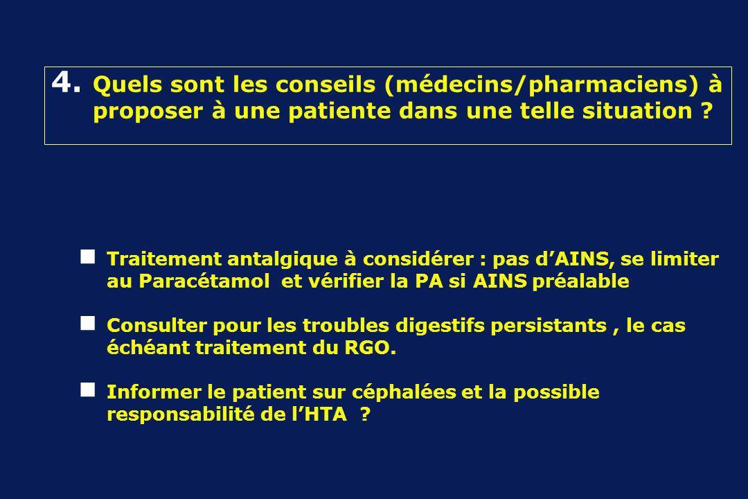 Traitement antalgique à considérer : pas dAINS, se limiter au Paracétamol et vérifier la PA si AINS préalable Consulter pour les troubles digestifs persistants, le cas échéant traitement du RGO.